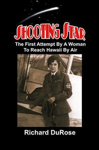 Shooting Star: The First Attempt by a Woman to Reach Hawaii by Air