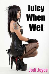 Juicy When Wet