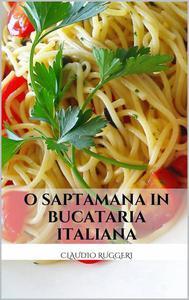 O Saptamana in Bucataria Italiana