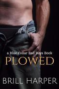 Plowed: A Blue Collar Bad Boys Book