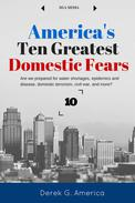 America's 10 Greatest Domestic Fears: Water Shortages, Epidemics and Disease, Domestic Terrorism, Civil War, and More