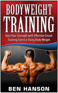 Bodyweight Training: Bust Your Strength with Effective Circuit Training Exercise Using Body Weight