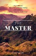The Master: How to Practice The Science of Decision Making with Confidence and Know What You Really Want