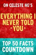 Everything I Never Told You - Top 50 Facts Countdown