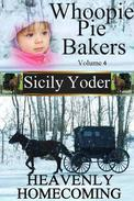 Whoopie Pie Bakers: Volume Four: Heavenly Homecoming (Amish Christian Romance)