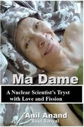 Ma Dame: A Nuclear Scientist's Tryst with Love and Fission