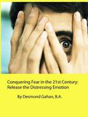 Conquering Fear in the 21st Century:  Release the Distressing Emotion