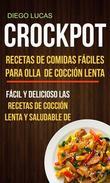 Crockpot:  Recetas de Comidas fáciles para Olla de cocción lenta (Fácil Y Delicioso Las Recetas De Cocción Lenta Y Saludable De)