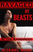 Ravaged by Beasts in the Basement