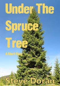 Under The Spruce Tree - A Short Story