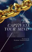 De-Captivate Your Mind