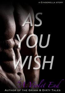 As You Wish, a Cinderella story & erotic romance