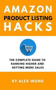 Amazon Product Listing Hacks: The Complete Guide To Ranking Higher And Getting More Sales