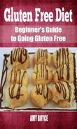 Gluten Free Diet: Beginner's Guide to Going Gluten Free
