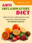 Anti Inflammatory Diet: Fight Chronic Inflammation and Help Your Body Maintain Optimum Health