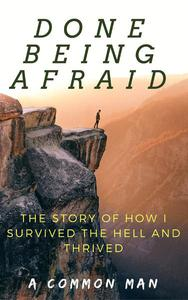 Done Being Afraid - The Story of How I Survived the Hell and Thrived (Preview)
