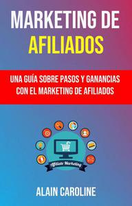 Marketing De Afiliados: Una Guía Sobre Pasos Y Ganancias Con El Marketing De Afiliados .