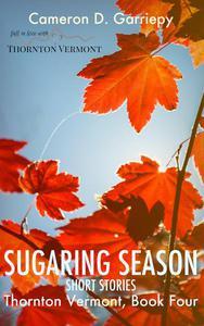 Sugaring Season: Stories from Thornton & Beyond