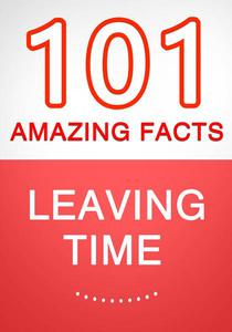 Leaving Time - 101 Amazing Facts You Didn't Know