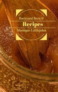 Backyard Bees and Recipes