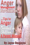 Anger Management for Children: Tips to Anger Overload in Children a Parent's Manual!