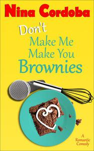 Don't Make Me Make You Brownies (A Romantic Comedy)