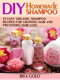 Diy Homemade Shampoo: 33 Easy Organic Shampoo Recipes for Growing Hair and Preventing Hair Loss