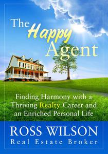 The Happy Agent - Finding Harmony with a Thriving Realty Career and an Enriched Personal Life