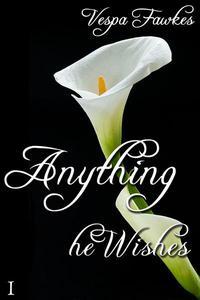 Anything He Wishes 1 (Dominating Billionaire Erotic Romance)