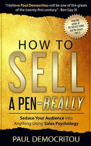 How To Sell A Pen - Really: Seduce Your Audience into Anything Using Sales Psychology