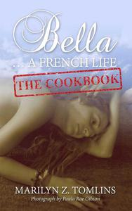 Bella... A French Life - The Cookbook