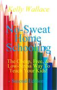 No-Sweat Home Schooling: The Cheap, Free, and Low-Stress Way to Teach Your Kids!