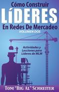 Cómo Construir Líderes En Redes De Mercadeo Volumen Dos: Actividades Y Lecciones Para Líderes de MLM