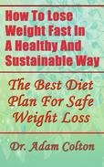 How To Lose Weight Fast In A Healthy And Sustainable Way:  The Best Diet Plan For Safe Weight Loss