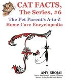 Cat Facts, The Series #6: The Pet Parent's A-to-Z Home Care Encyclopedia