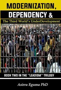 Modernization, Dependency & The Third World's Underdevelopment