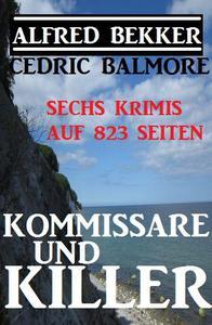 Kommissare und Killer: Sechs Krimis auf 823 Seiten