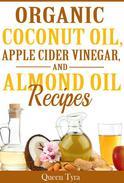 Organic Coconut Oil, Apple Cider Vinegar, and Almond Oil Recipes