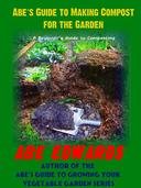Abe's Guide to Making Compost for the Garden