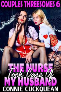 The Nurse Took Care Of My Husband : Couples Threesomes 6