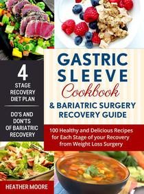 Gastric Sleeve Cookbook & Bariatric Surgery Recovery Guide: 100 Healthy and Delicious Recipes for Each Stage of your Recovery from Weight Loss Surgery