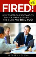 FIRED! How to Get Real Estate Agents to Kick Their Lender to the Curb and Hire You