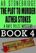 The Plot to Murder Althea Stokes -- Rafe Velez Mystery 4
