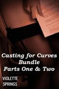 Casting for Curves Bundle: Parts One & Two (BBW Curvy Erotic Romance)