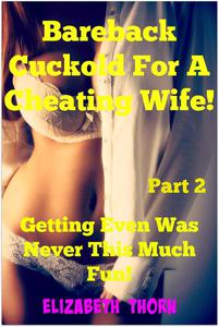 Bareback Cuckold for a Cheating Wife! Part 2 Getting Even Was Never This Much Fun!