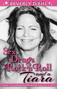 Sex, Drugs, Rock 'N Roll, and a Tiara: How I Celebrated Kicking Cancer's Ass