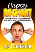 Happy Now!: Awaken Positive Transformation with Simple Habits Anyone Can Master.