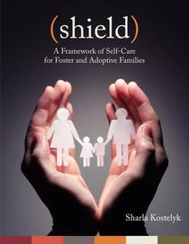 Shield: A Framework of Self-Care for Foster & Adoptive Families