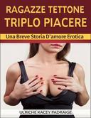 Ragazze Tettone, Triplo Piacere: Una breve storia d'amore erotica