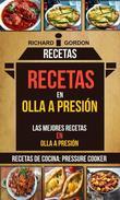 Recetas: Recetas en olla a presión: Las mejores recetas en olla a presión (Recetas De Cocina: Pressure Cooker)
